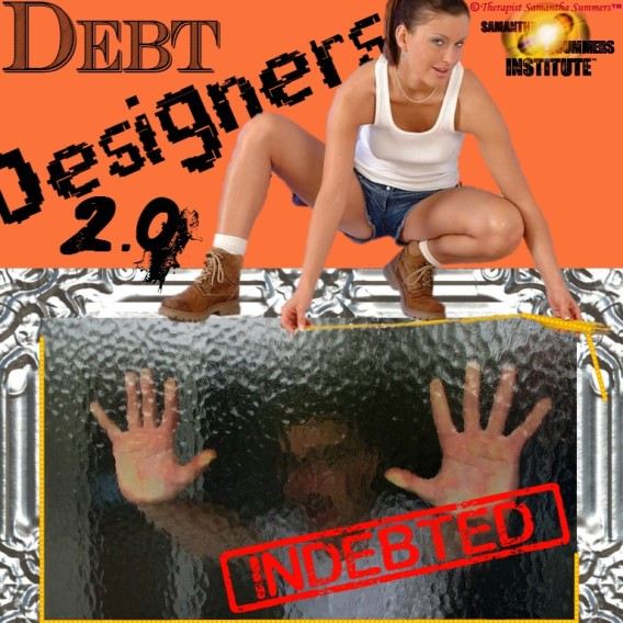 Debt Designers 2.0 Financial Domination Tricks of the Dominatrix (FinDom traps of a different form)